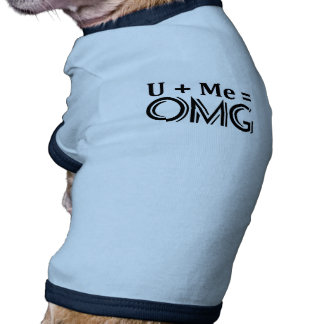 Ecuación de OMG. Usted + Yo = O.M.G. Ropa De Perro