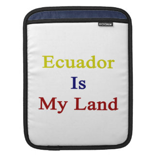 Ecuador Is My Land Sleeves For iPads