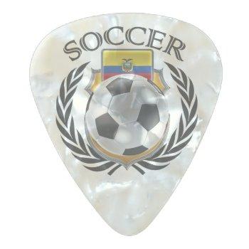 Ecuador Soccer 2016 Fan Gear Pearl Celluloid Guitar Pick by casi_reisi at Zazzle