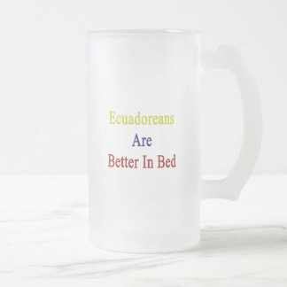 Ecuadoreans Are Better In Bed Coffee Mug