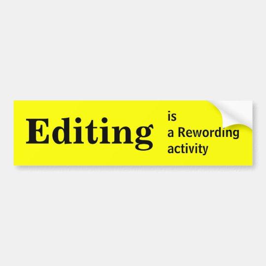 Editing is a rewording activity bumper sticker