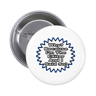 Editor...Because I Said So Pinback Button