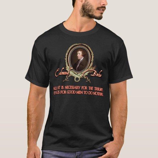 Edmund Burke Quote: Evil Triumphs T-Shirt