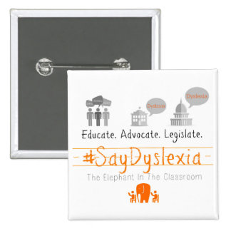 Educate. Adocate. Legislate. #SayDyslexia 2 Inch Square Button