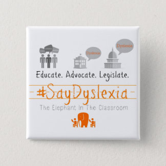 Educate. Adocate. Legislate. #SayDyslexia Button