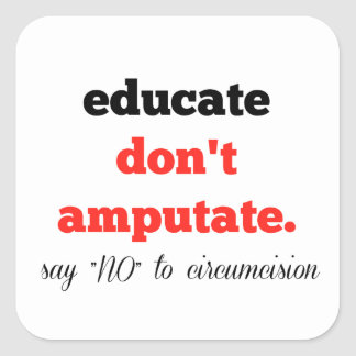Educate, Don't Amputate Square Sticker