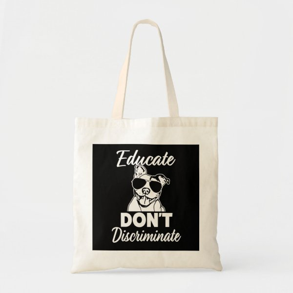 Educate Don't Discriminate Funny Pitbull bag