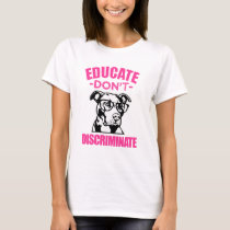 Educate Don't Discriminate Funny Pitbull T- shirt