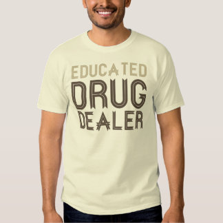 Educated Drug Dealer (Pharmacist) T Shirt