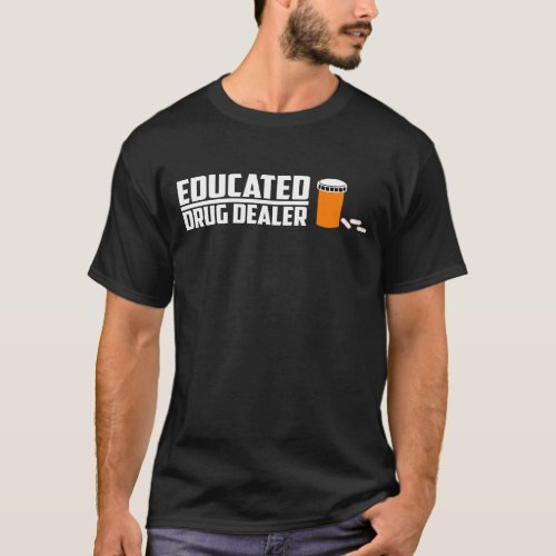 Educated Drug Dealer Science Student T_Shirt