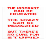 Educated, Medicated, But No Cure For Stupid Post Card
