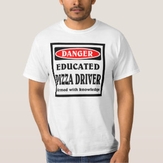 Educated Pizza driver T Shirt