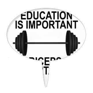 EDUCATION ARE IMPORTANT BUT BIG BICEPS ARE IMPORTA CAKE TOPPER