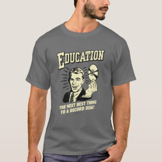 Education: Best Thing Record Deal T-Shirt