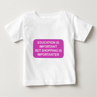 Education is import Shopping are importanter Baby T-Shirt