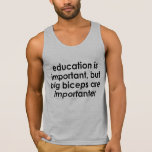 EDUCATION IS IMPORTANT, BIG BICEPS ARE IMPORTANTER TANK TOPS