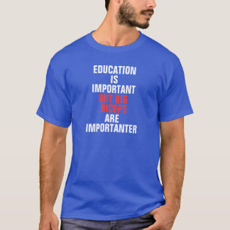 Education is important but biceps are importanter T-Shirt