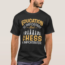 Education Is Important But Chess Is Importanter T-Shirt