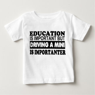 Education is important but driving a Mini... Baby T-Shirt