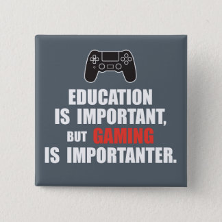 Education is important but gaming is importanter… button