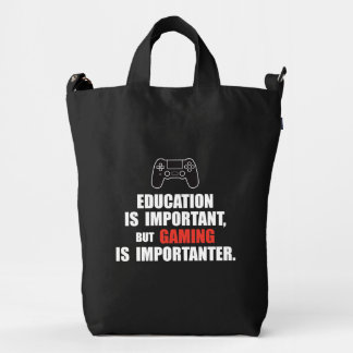 Education is important but gaming is importanter… duck bag