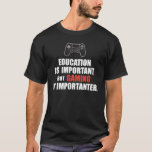 Education Is Important But Gaming Is Importanter… T-shirt at Zazzle