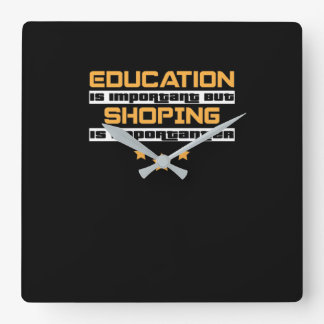 Education Is Important But Shoping Is  Importanter Square Wall Clock