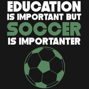 31231205dfa Education Is Important But Soccer Is Importanter T-Shirt
