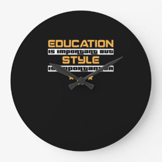 Education Is Important But Style Is  Importanter Large Clock