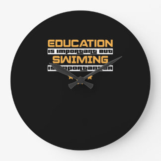 Education Is Important But Swiming Is  Importanter Large Clock