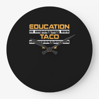 Education Is Important But Taco Is  Importanter Large Clock