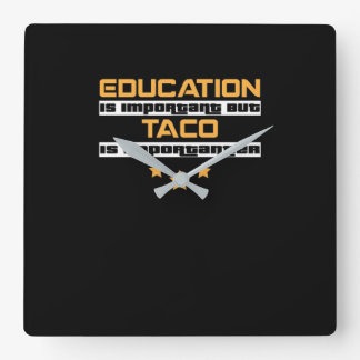 Education Is Important But Taco Is  Importanter Square Wall Clock