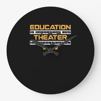 Education Is Important But Theater Is  Importanter Large Clock