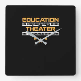 Education Is Important But Theater Is  Importanter Square Wall Clock