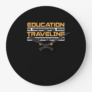 Education is important but Traveling is importante Large Clock