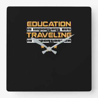 Education is important but Traveling is importante Square Wall Clock