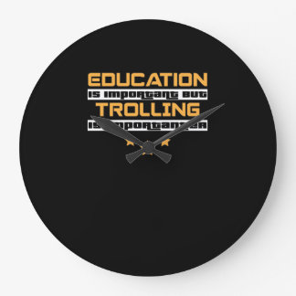 Education Is Important But Trolling Is Importanter Large Clock
