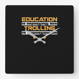Education Is Important But Trolling Is Importanter Square Wall Clock