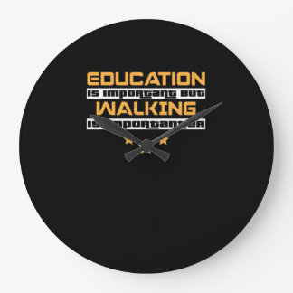 Education Is Important But Walking Is Importanter Large Clock
