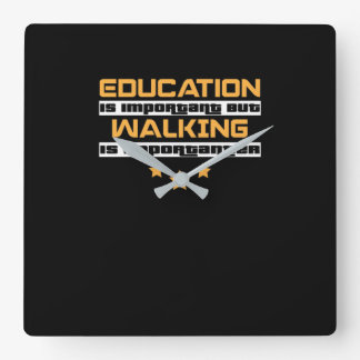 Education Is Important But Walking Is Importanter Square Wall Clock