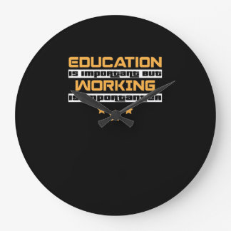 Education Is Important But Working Is Importanter Large Clock