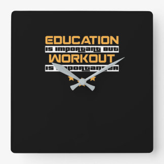 Education Is Important But workout Is Importanter Square Wall Clock