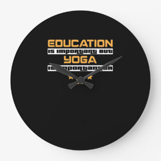 Education Is Important But Yoga Is  Importanter Large Clock