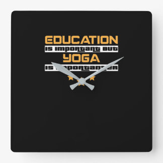 Education Is Important But Yoga Is  Importanter Square Wall Clock