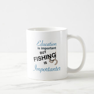 EDUCATION IS IMPORTANT - FISHING IS IMPORTANTER COFFEE MUG