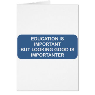 Education is important Looking good is importanter Greeting Cards
