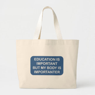 Education is important My body is importanter Large Tote Bag