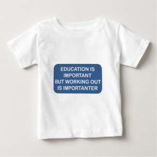 Education is important Working out is importanter Baby T-Shirt