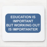 Education is important Working out is importanter Mousepads