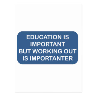 Education is important Working out is importanter Postcard